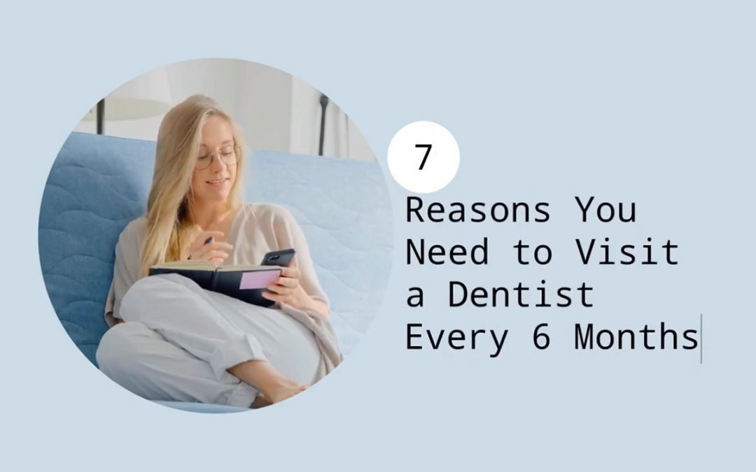 7 Reasons You Need to Visit a Dentist Every 6 Months from Casula Dental Care