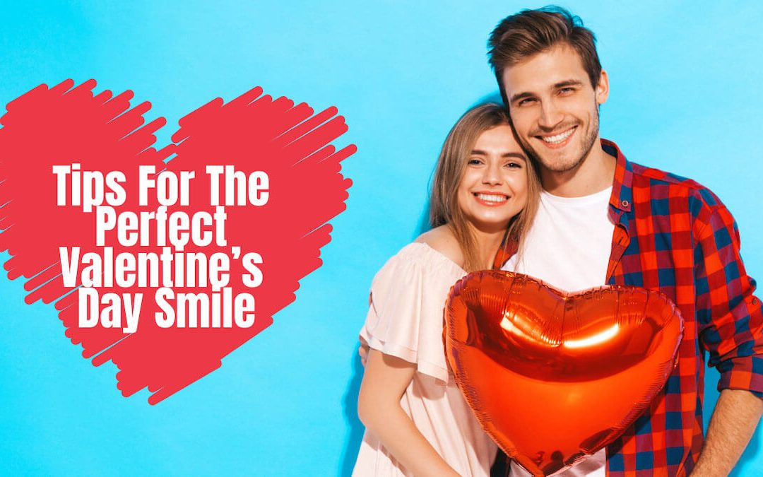 Tips for The Perfect Valentine's Day Smile from Casula Dental Care